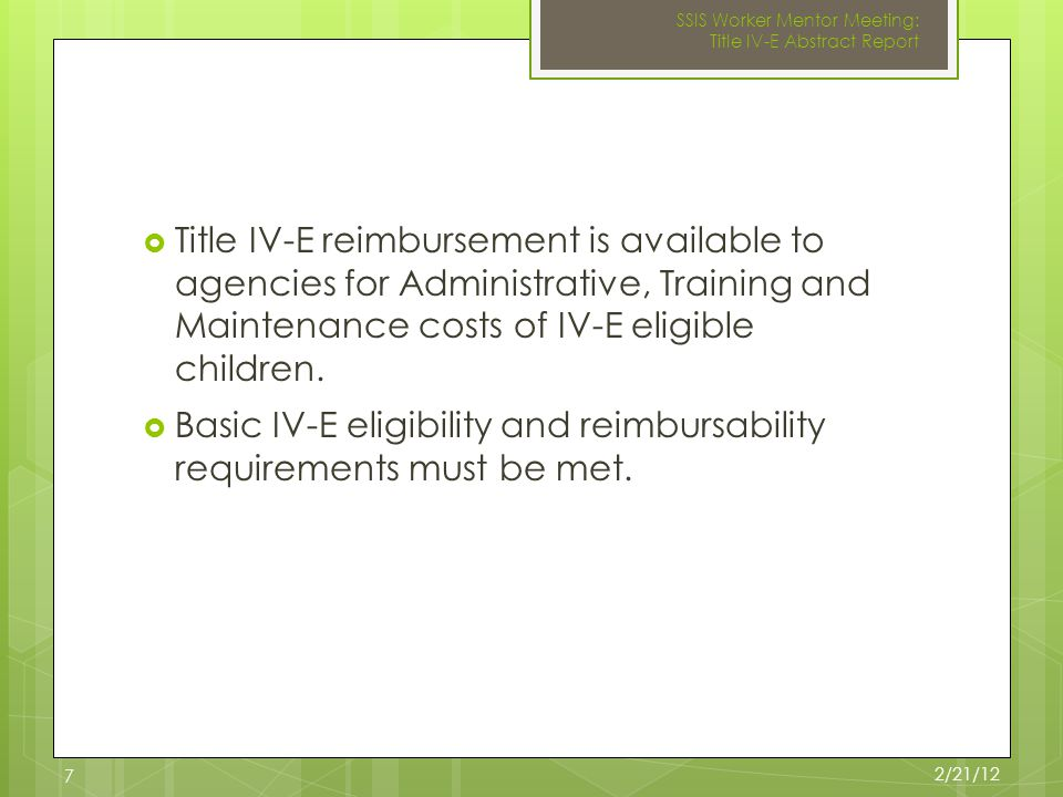  Title IV-E reimbursement is available to agencies for Administrative, Training and Maintenance costs of IV-E eligible children.
