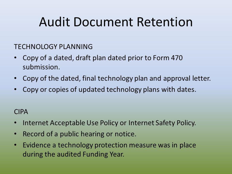 Audit Document Retention TECHNOLOGY PLANNING Copy of a dated, draft plan dated prior to Form 470 submission. Copy of the dated, final technology plan