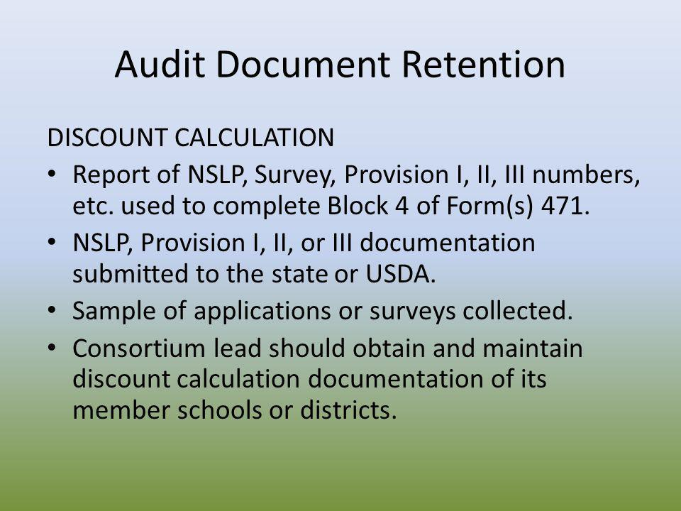 Audit Document Retention DISCOUNT CALCULATION Report of NSLP, Survey, Provision I, II, III numbers, etc. used to complete Block 4 of Form(s) 471. NSLP