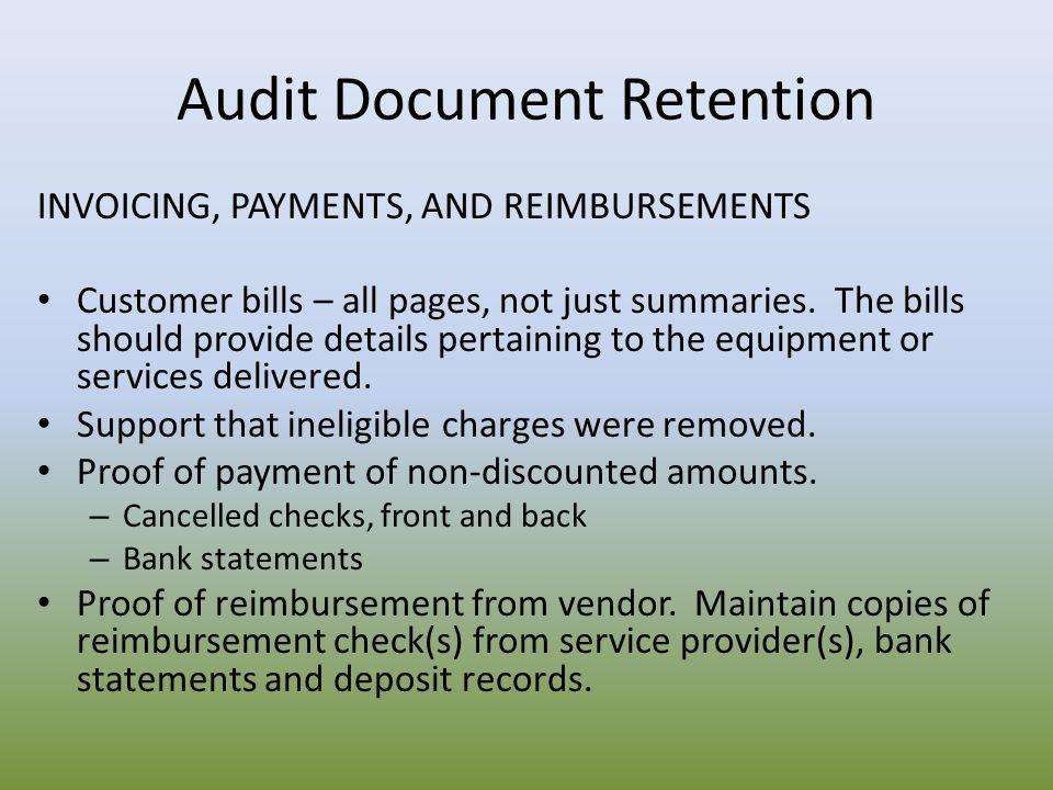 Audit Document Retention INVOICING, PAYMENTS, AND REIMBURSEMENTS Customer bills – all pages, not just summaries. The bills should provide details pert