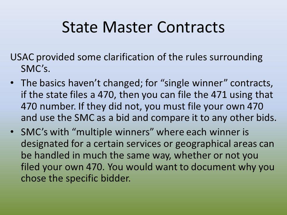 "State Master Contracts USAC provided some clarification of the rules surrounding SMC's. The basics haven't changed; for ""single winner"" contracts, if"