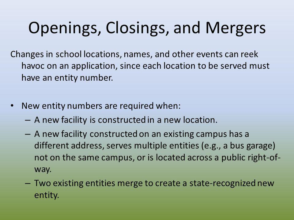 Openings, Closings, and Mergers Changes in school locations, names, and other events can reek havoc on an application, since each location to be serve