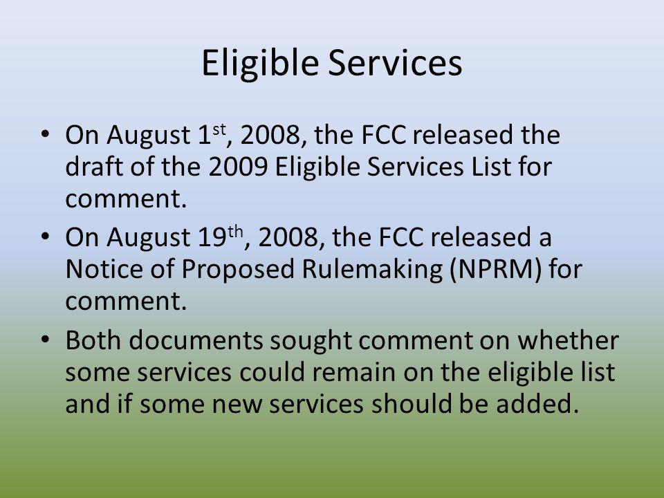 Eligible Services On August 1 st, 2008, the FCC released the draft of the 2009 Eligible Services List for comment. On August 19 th, 2008, the FCC rele