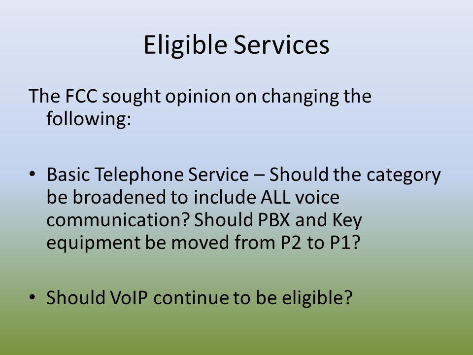 Eligible Services The FCC sought opinion on changing the following: Basic Telephone Service – Should the category be broadened to include ALL voice co
