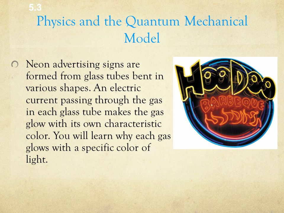 Physics and the Quantum Mechanical Model Neon advertising signs are formed from glass tubes bent in various shapes.