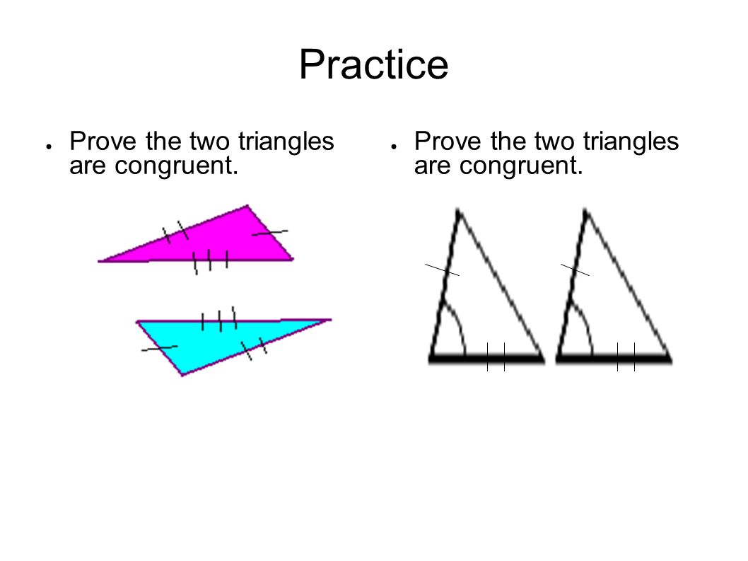 Practice ● Prove the two triangles are congruent. AB