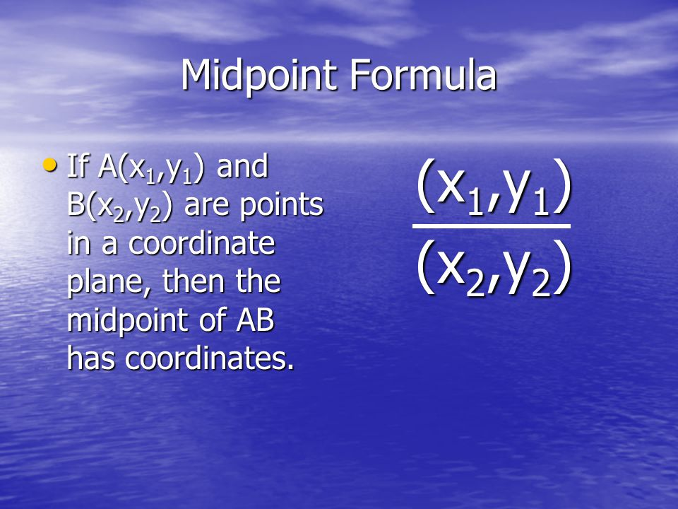 Midpoint Formula If A(x 1,y 1 ) and B(x 2,y 2 ) are points in a coordinate plane, then the midpoint of AB has coordinates. If A(x 1,y 1 ) and B(x 2,y