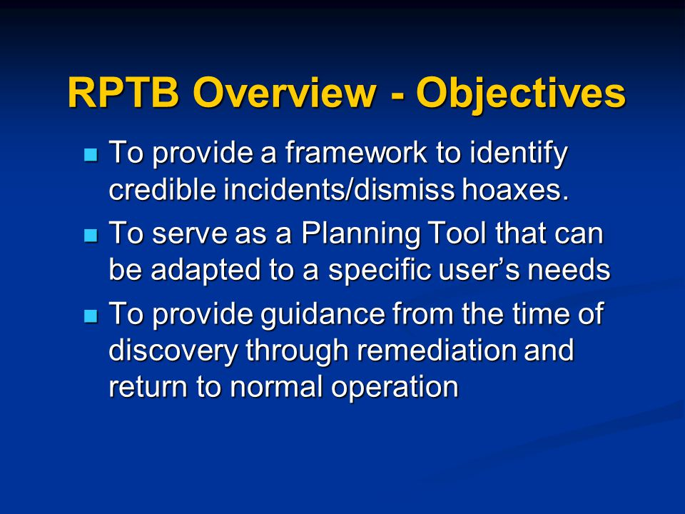 RPTB Overview - Objectives To provide a framework to identify credible incidents/dismiss hoaxes.
