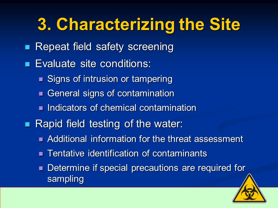 3. Characterizing the Site Repeat field safety screening Repeat field safety screening Evaluate site conditions: Evaluate site conditions: Signs of in