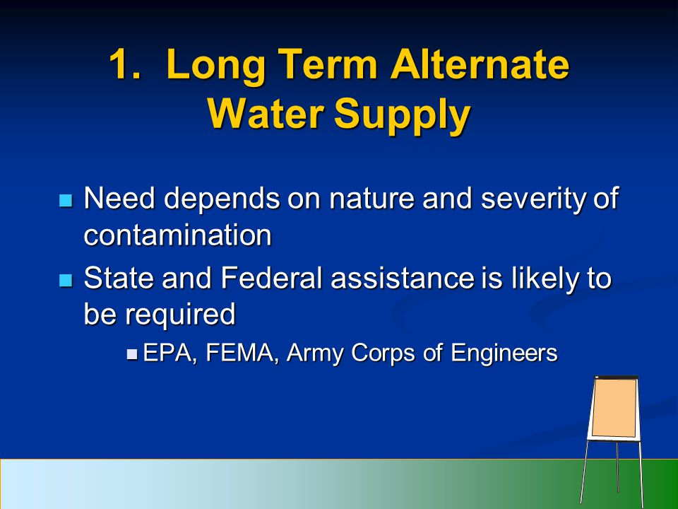 1. Long Term Alternate Water Supply Need depends on nature and severity of contamination Need depends on nature and severity of contamination State an
