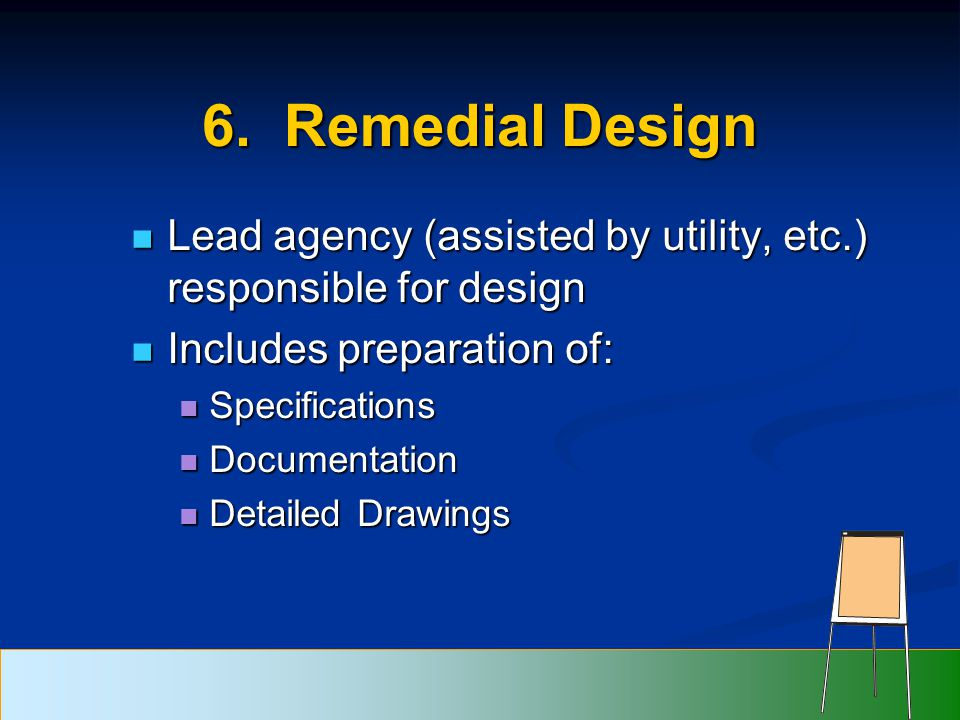 6. Remedial Design Lead agency (assisted by utility, etc.) responsible for design Lead agency (assisted by utility, etc.) responsible for design Inclu
