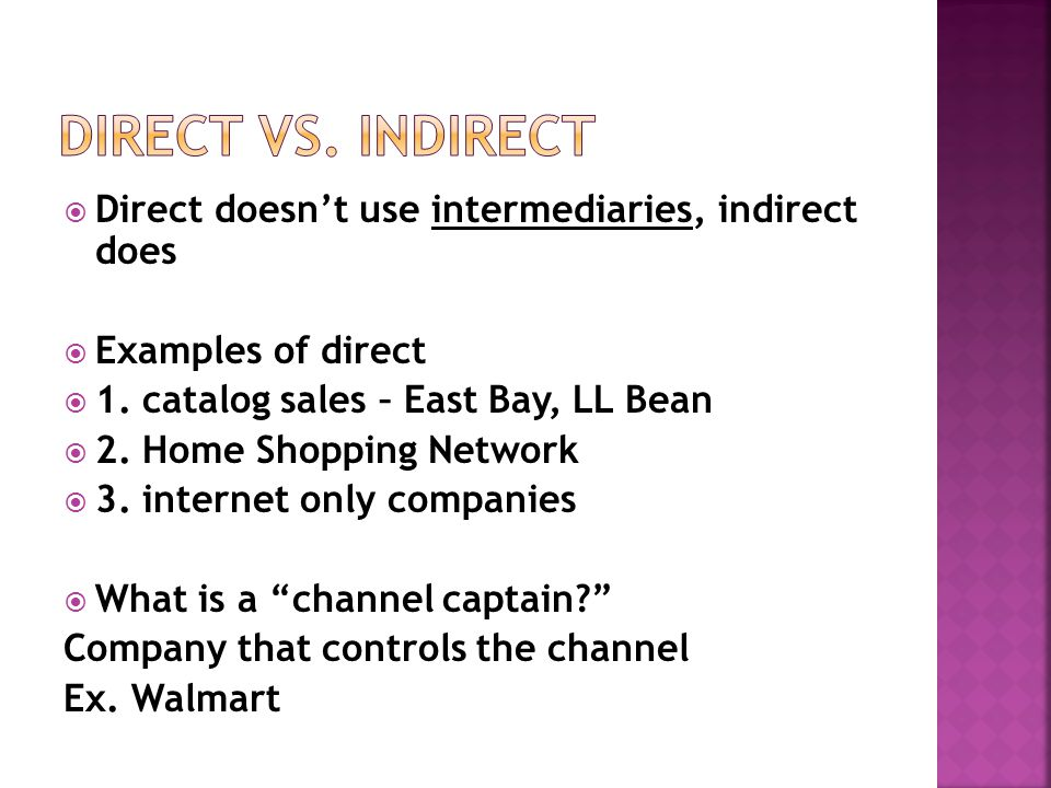  Direct doesn't use intermediaries, indirect does  Examples of direct  1.