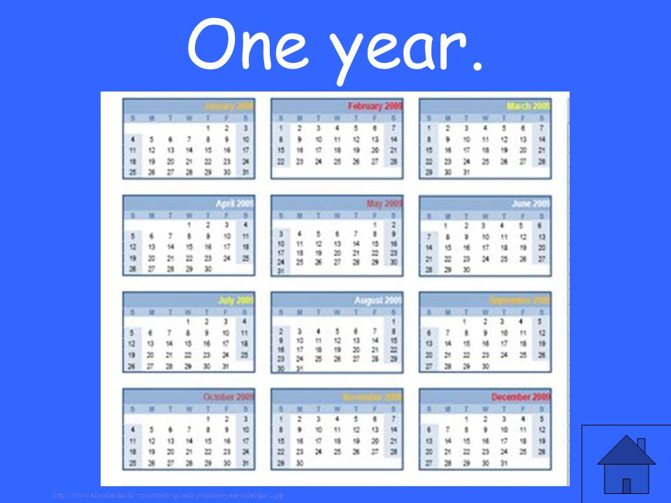 One year. http://www.all-calendar.tk/wp-content/uploads/printable-year-calendar-1.jpg