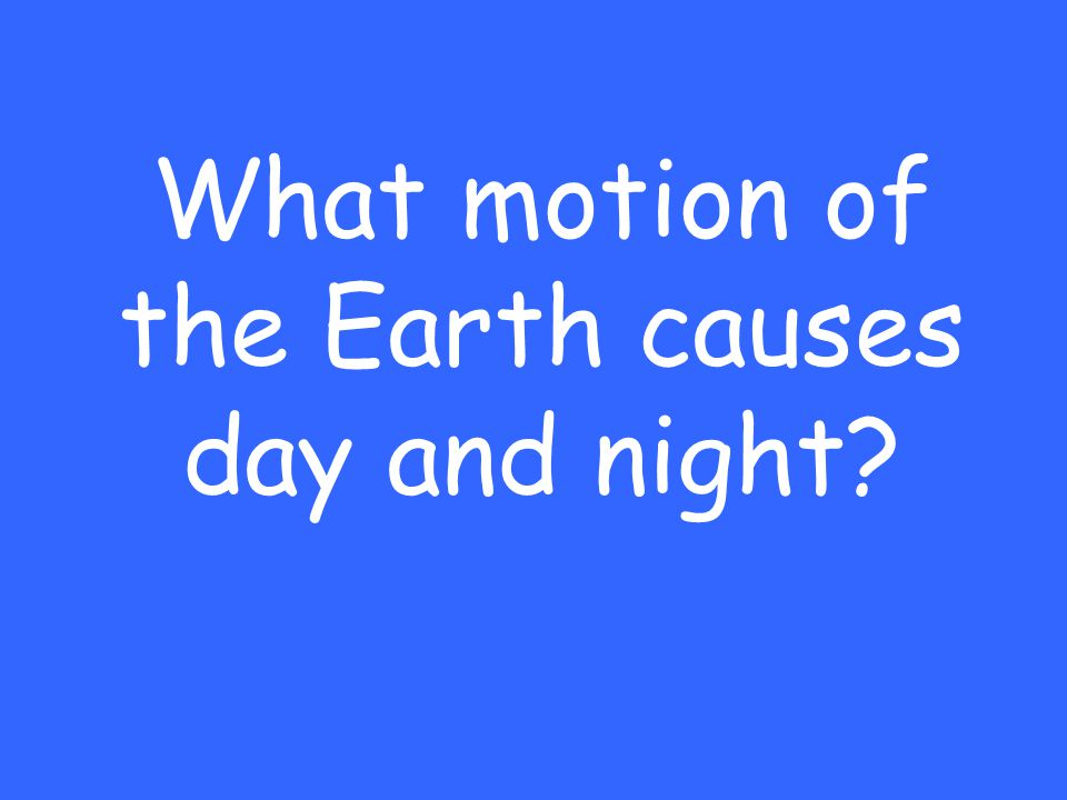 What motion of the Earth causes day and night?