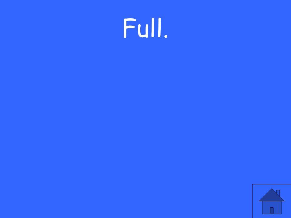 Full.