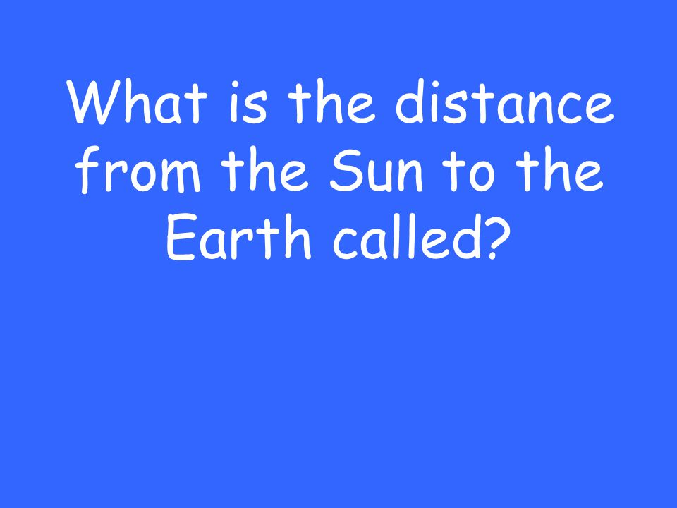What is the distance from the Sun to the Earth called?