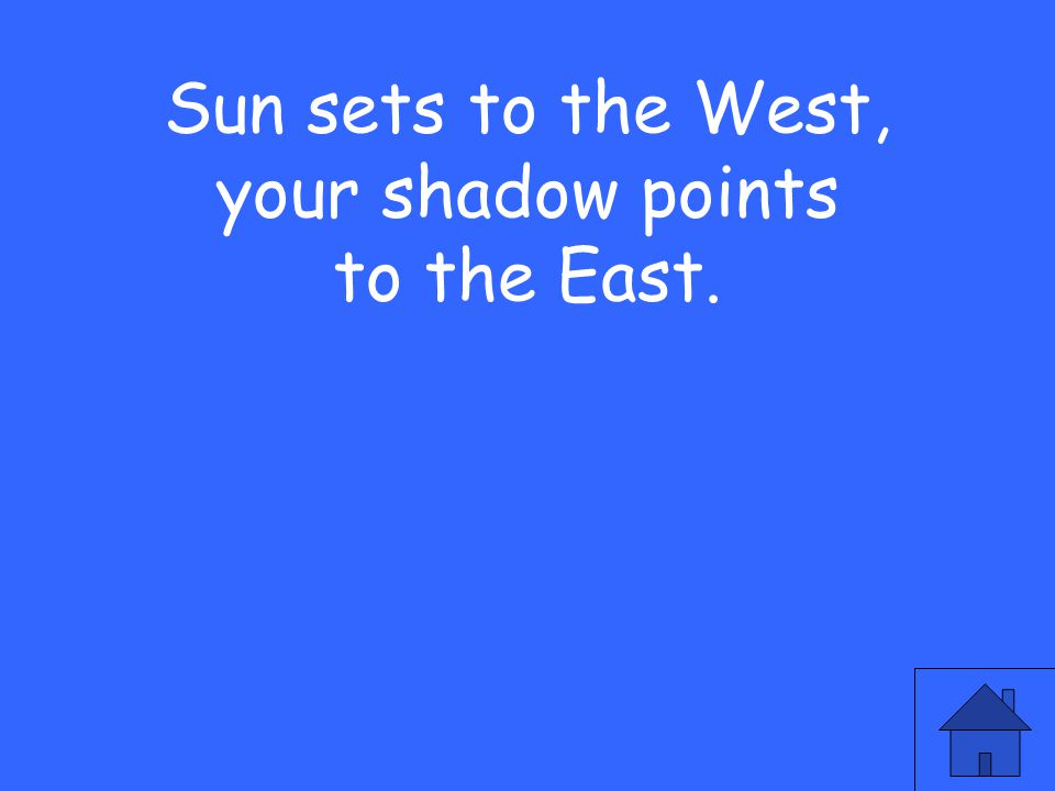Sun sets to the West, your shadow points to the East.