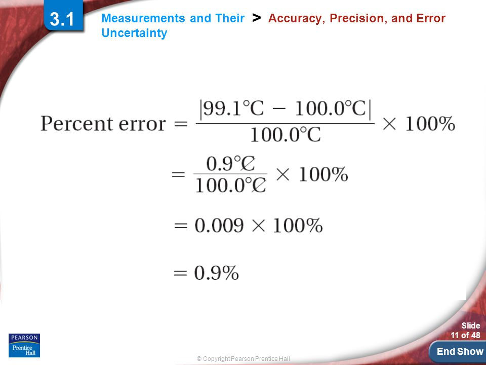 End Show © Copyright Pearson Prentice Hall Measurements and Their Uncertainty > Slide 11 of 48 Accuracy, Precision, and Error 3.1