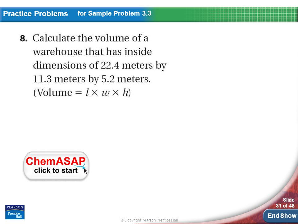 © Copyright Pearson Prentice Hall Slide 31 of 48 End Show Practice Problems for Sample Problem 3.3
