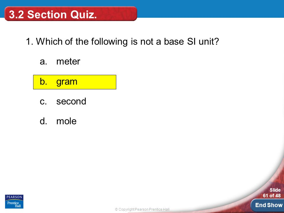 © Copyright Pearson Prentice Hall Slide 61 of 48 End Show 3.2 Section Quiz.