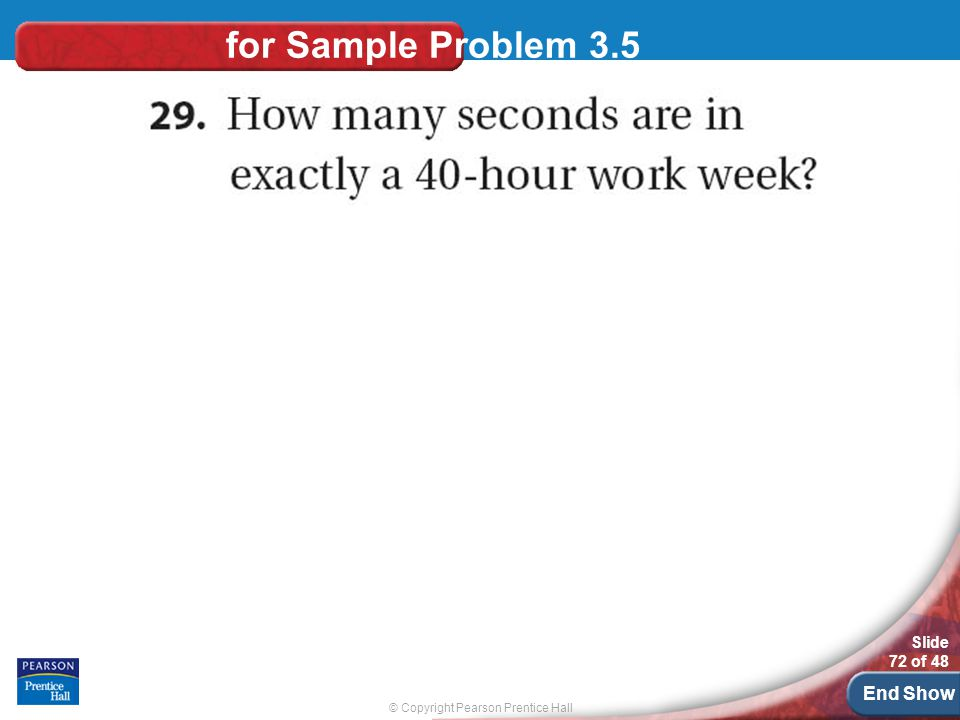 © Copyright Pearson Prentice Hall Slide 72 of 48 End Show for Sample Problem 3.5