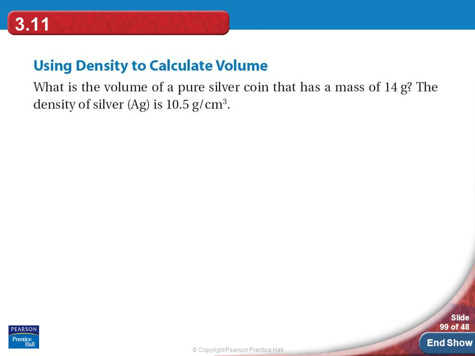 © Copyright Pearson Prentice Hall Slide 99 of 48 End Show 3.11