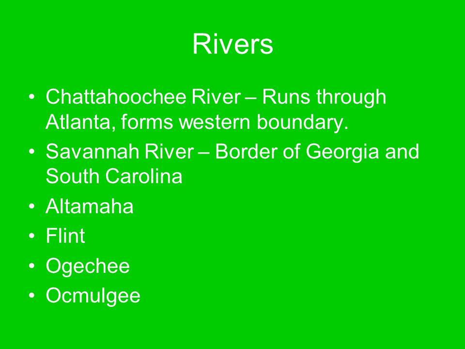 Rivers Chattahoochee River – Runs through Atlanta, forms western boundary. Savannah River – Border of Georgia and South Carolina Altamaha Flint Ogeche