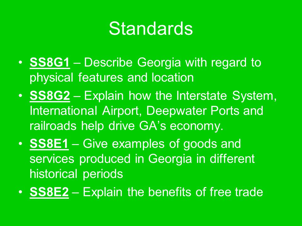 Standards SS8G1 – Describe Georgia with regard to physical features and location SS8G2 – Explain how the Interstate System, International Airport, Dee