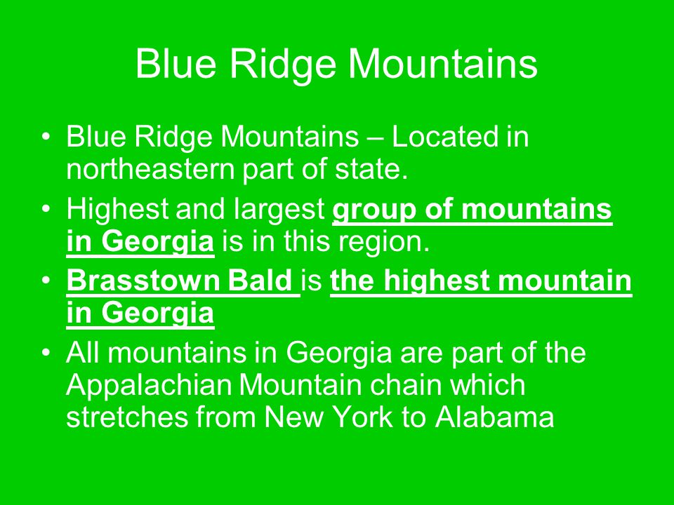 Blue Ridge Mountains Blue Ridge Mountains – Located in northeastern part of state. Highest and largest group of mountains in Georgia is in this region