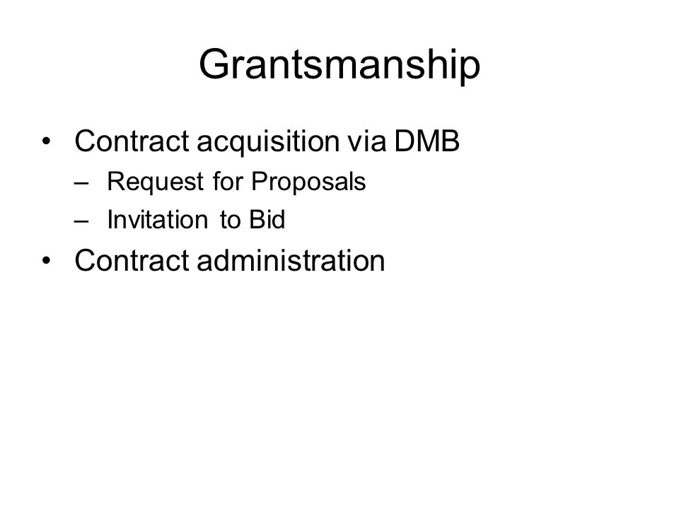 Grantsmanship Contract acquisition via DMB –Request for Proposals –Invitation to Bid Contract administration