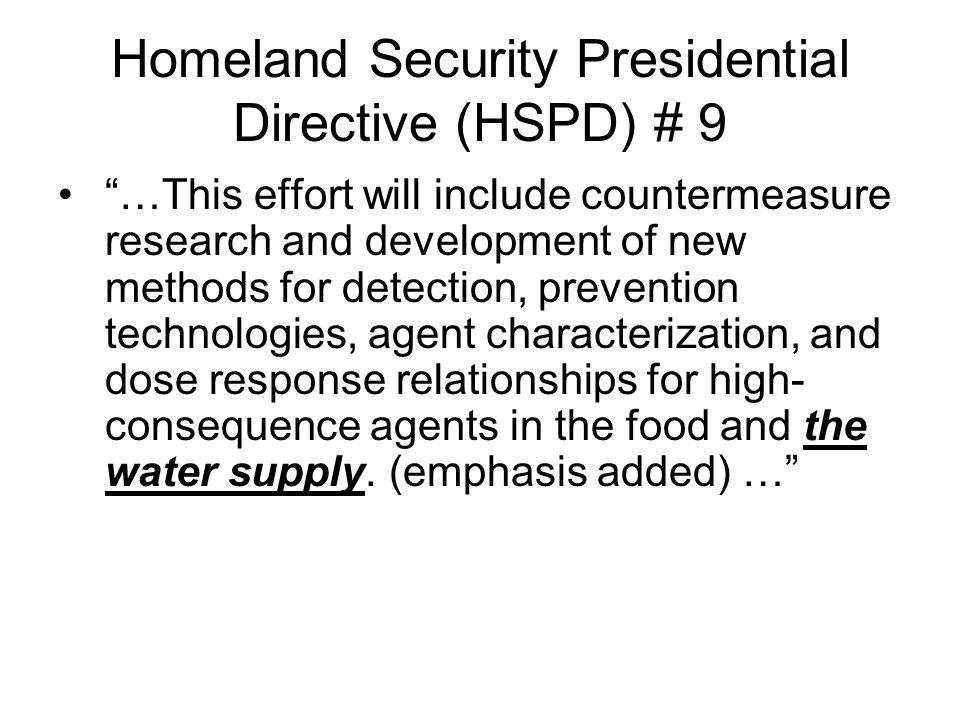 "Homeland Security Presidential Directive (HSPD) # 9 ""…This effort will include countermeasure research and development of new methods for detection, p"