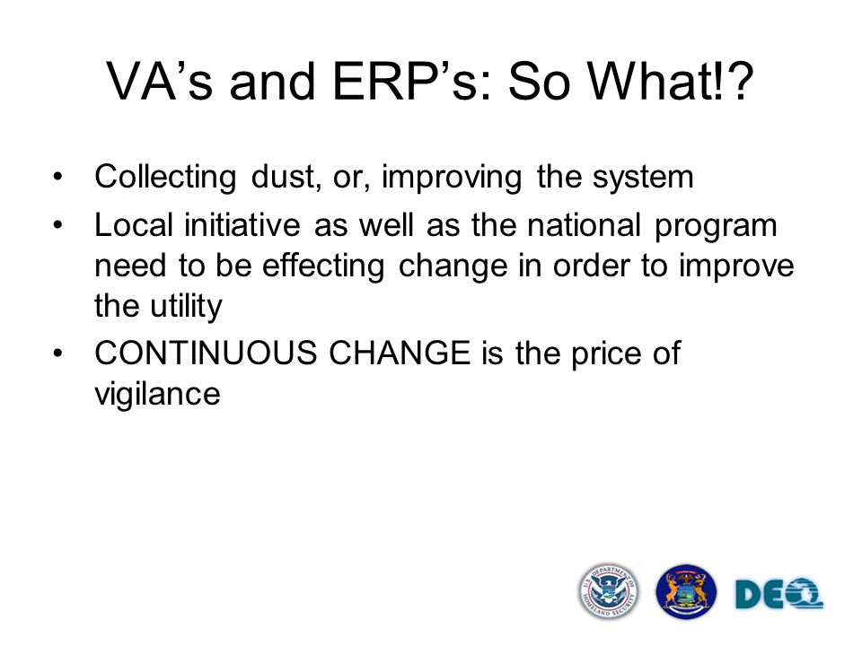 VA's and ERP's: So What!? Collecting dust, or, improving the system Local initiative as well as the national program need to be effecting change in or