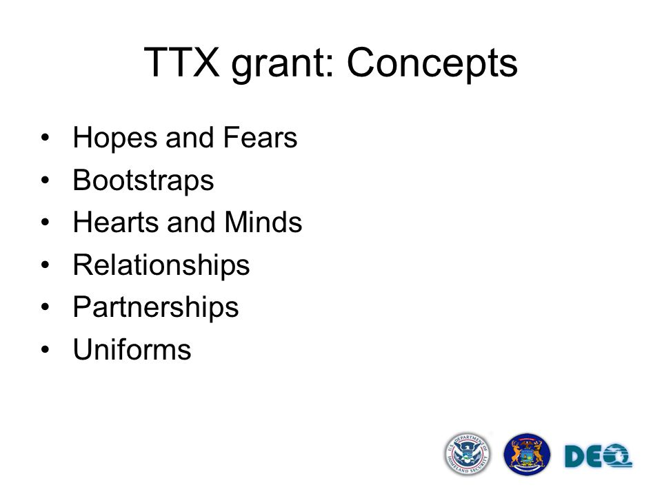 TTX grant: Concepts Hopes and Fears Bootstraps Hearts and Minds Relationships Partnerships Uniforms