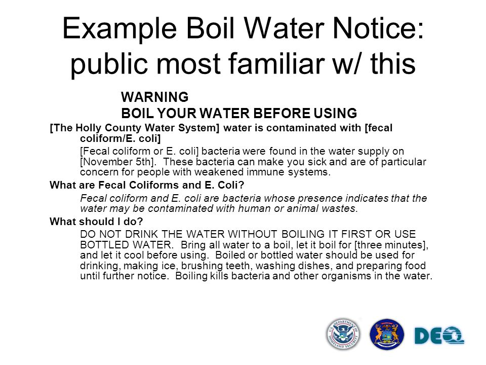 Example Boil Water Notice: public most familiar w/ this WARNING BOIL YOUR WATER BEFORE USING [The Holly County Water System] water is contaminated wit