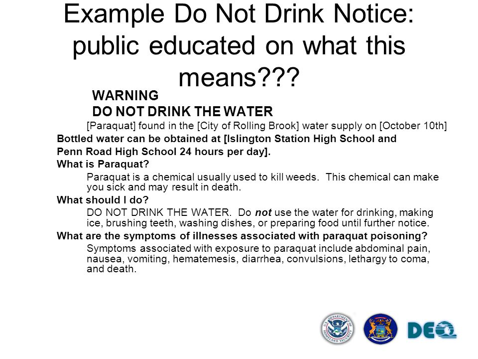 Example Do Not Drink Notice: public educated on what this means??? WARNING DO NOT DRINK THE WATER [Paraquat] found in the [City of Rolling Brook] wate