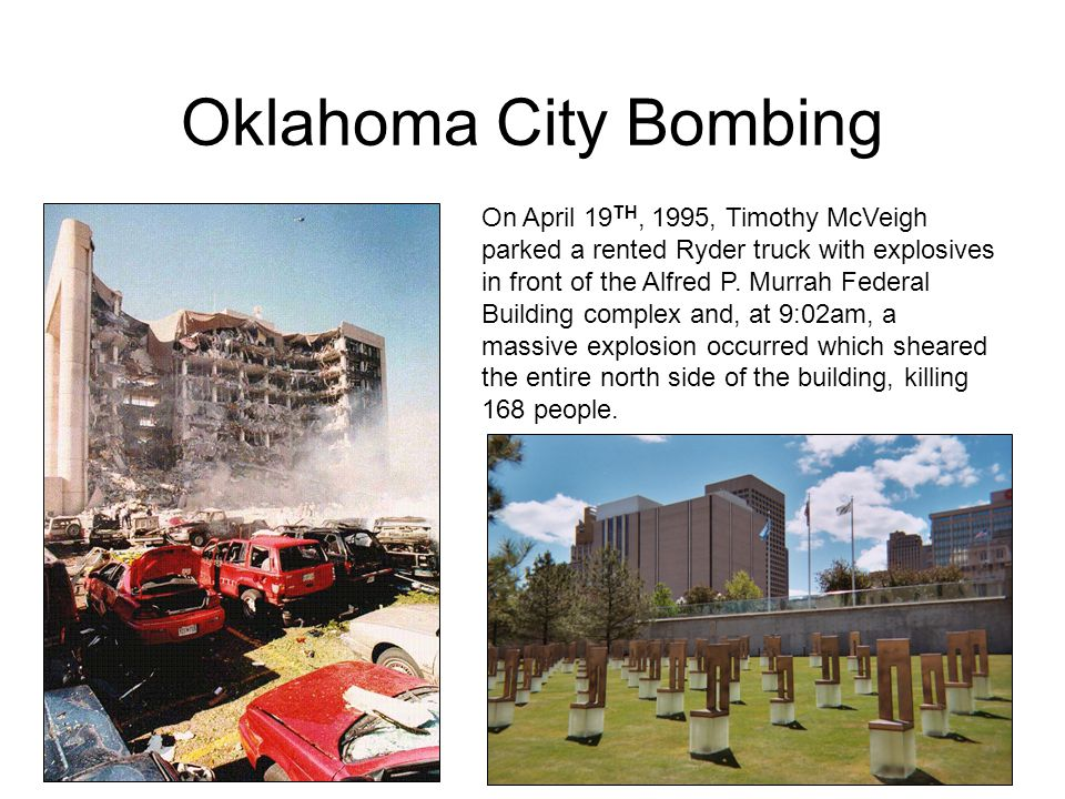 On April 19 TH, 1995, Timothy McVeigh parked a rented Ryder truck with explosives in front of the Alfred P. Murrah Federal Building complex and, at 9: