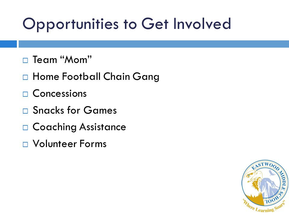 Opportunities to Get Involved  Team Mom  Home Football Chain Gang  Concessions  Snacks for Games  Coaching Assistance  Volunteer Forms