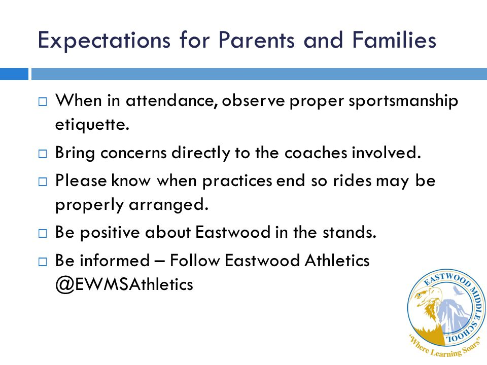 Expectations for Parents and Families  When in attendance, observe proper sportsmanship etiquette.