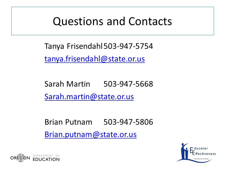 Tanya Frisendahl503-947-5754 tanya.frisendahl@state.or.us Sarah Martin503-947-5668 Sarah.martin@state.or.us Brian Putnam503-947-5806 Brian.putnam@state.or.us Questions and Contacts