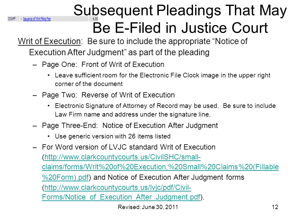 "Revised: June 30, 201112 Subsequent Pleadings That May Be E-Filed in Justice Court Writ of Execution: Be sure to include the appropriate ""Notice of Ex"