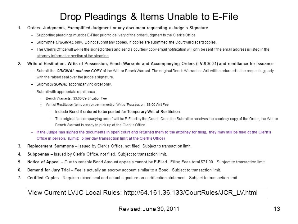 Revised: June 30, 201113 Drop Pleadings & Items Unable to E-File 1.Orders, Judgments, Exemplified Judgment or any document requesting a Judge's Signat