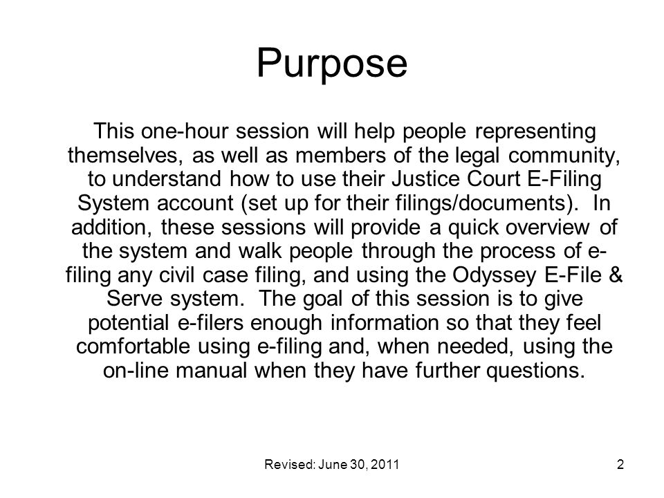 Revised: June 30, 20113 About the Las Vegas Justice Court E-Filing System The Las Vegas Justice Court E-Filing system addresses the court's technology needs and the needs of individuals filing civil cases, both those representing themselves and members of the legal community.