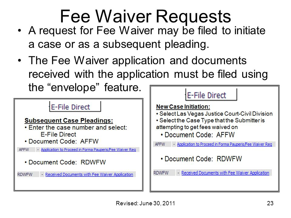 Revised: June 30, 201123 Fee Waiver Requests A request for Fee Waiver may be filed to initiate a case or as a subsequent pleading. The Fee Waiver appl