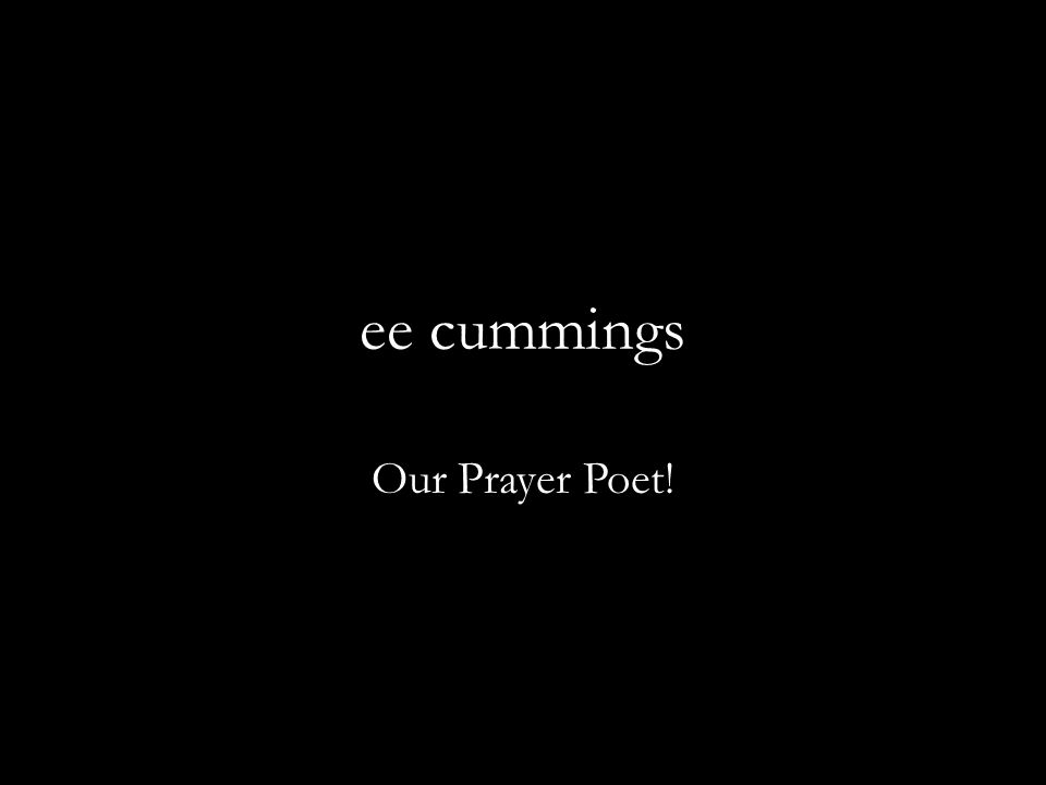 ee cummings Our Prayer Poet!