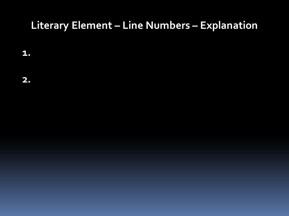 Literary Element – Line Numbers – Explanation 1. 2.