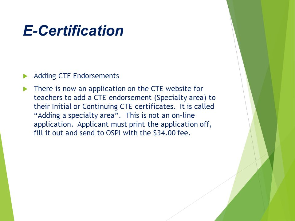 E-Certification  Adding CTE Endorsements  There is now an application on the CTE website for teachers to add a CTE endorsement (Specialty area) to t