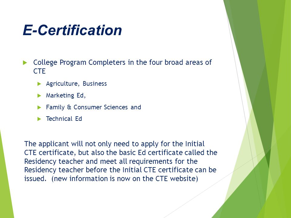 E-Certification  College Program Completers in the four broad areas of CTE  Agriculture, Business  Marketing Ed,  Family & Consumer Sciences and 