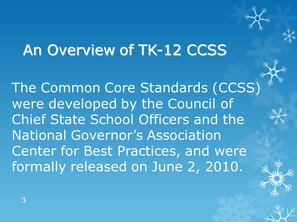 The Common Core Standards (CCSS) were developed by the Council of Chief State School Officers and the National Governor's Association Center for Best Practices, and were formally released on June 2, 2010.