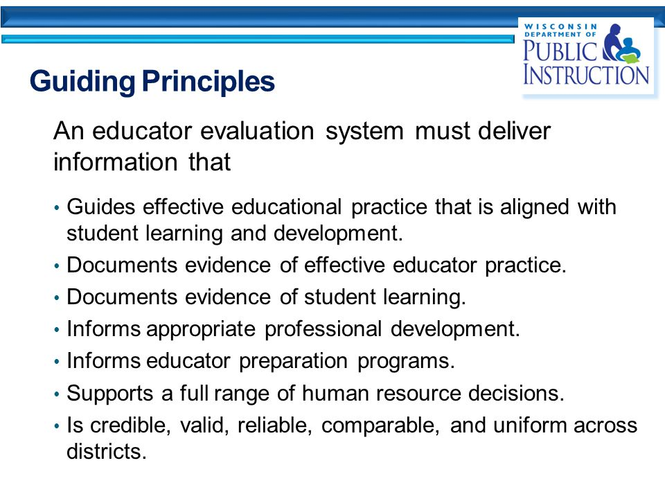 Guiding Principles An educator evaluation system must deliver information that Guides effective educational practice that is aligned with student learning and development.