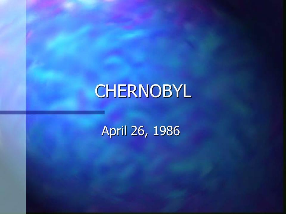 CHERNOBYL April 26, 1986
